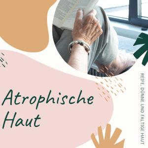 Atrophische Haut - reife Altershaut