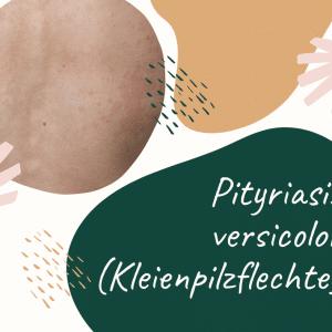Pityriasis versicolor (Kleienpilzflechte)